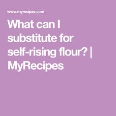What can I substitute for self-rising flour?   MyRecipes