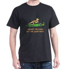 The Lawn Won T-Shirt. For dads with a sense of humor who work hard to cut the lawn, this shirt is perfect. Available in many styles, sizes and colors.