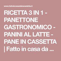 RICETTA 3 IN 1 - PANETTONE GASTRONOMICO - PANINI AL LATTE - PANE IN CASSETTA | Fatto in casa da Benedetta
