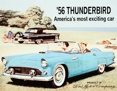 I dont care too much about cars, but I really love this one.  1956 Thunderbird,hard to beat this one!