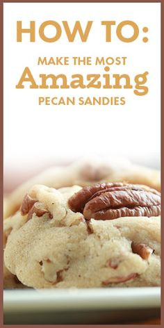 How To Make The Most Amazing Pecan Sandies