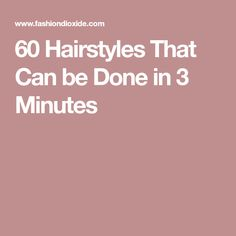 60 Hairstyles That Can be Done in 3 Minutes
