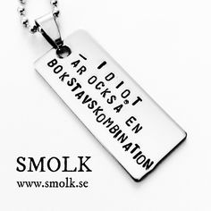 IDIOT ÄR OCKSÅ EN BOKSTAVSKOMBINATION via SMOLK -Handstamped jewelry with a twist. Click on the image to see more!