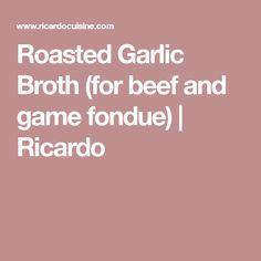 Roasted Garlic Broth (for beef and game fondue) | Ricardo