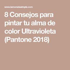 8 Consejos para pintar tu alma de color Ultravioleta (Pantone 2018)