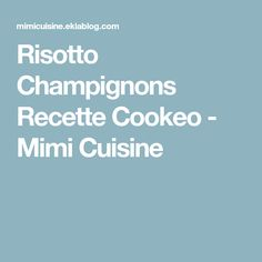 Risotto Champignons Recette Cookeo - Mimi Cuisine