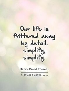 Our life is frittered away by detail. Description from picturequotes.com. I searched for this on bing.com/images