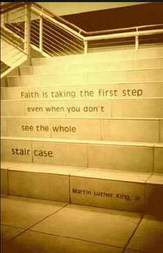 A practical metaphor for Martin Luther King's quote about Faith.
