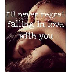 I'll never regret falling in love with you