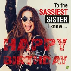 Happy Birthday to the sassiest sister I know...