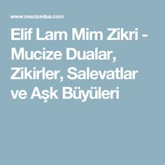 Elif Lam Mim Zikri - Mucize Dualar, Zikirler, Salevatlar ve Aşk Büyüleri Allah, Pray, Health Fitness, Quotes, Dil, Doilies, Magic, Board, Photography