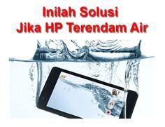 Tutorial Android Indonesia: Tips Solusi Mengatasi Hp Terendam Air