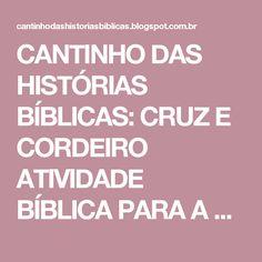 CANTINHO DAS HISTÓRIAS BÍBLICAS: CRUZ E CORDEIRO ATIVIDADE BÍBLICA PARA A PÁSCOA