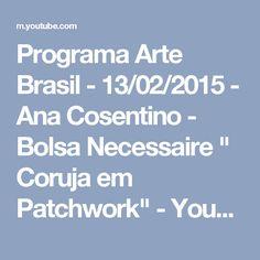 "Programa Arte Brasil - 13/02/2015 - Ana Cosentino - Bolsa Necessaire "" Coruja em Patchwork"" - YouTube"