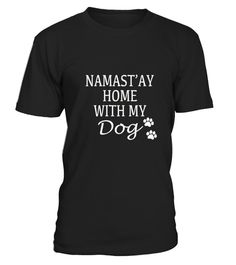 "# Namastay At Home With My Dog .  100% Printed in the U.S.A - Ship Worldwide*HOW TO ORDER?1. Select style and color2. Click ""Buy it Now""3. Select size and quantity4. Enter shipping and billing information5. Done! Simple as that!!!Tag: dog lovers tshirt, dog trainer, newfoundland dog, dachshund, doggy, dog owners, pitbull, pet, Bernese Mountain Dog, dogfather, dog rescue, dog groomer, dog breeds, dog walker"