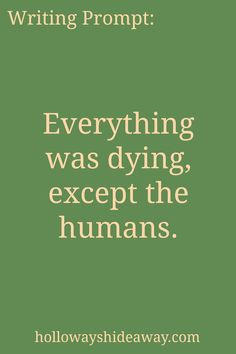Mystery Writing Prompts-Mar2017-Everything was dying, except the humans.