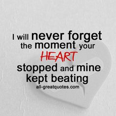 I will never forget the moment your heart stopped - Grief Loss Quote