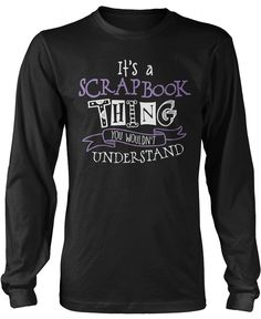It's a Scrapbook Thing You Wouldn't Understand The perfect t-shirt for any who loves scrapbooking. Order yours today! Premium, Women's Fit & Long Sleeve T-Shirts Made from pre-shrunk cotton jerse Comfy Hoodies, Sweatshirts, Cool T Shirts, Tee Shirts, Call My Mom, Motorcycle Boots, Personalized T Shirts, Dance Moms, T Shirts With Sayings