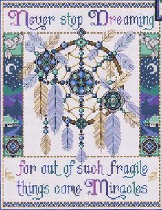 Never Stop Dreaming - Cross Stitch Pattern. I'd prefer a different quote... But wow, that's pretty!
