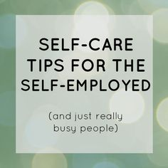 Self-care tips for the self-employed (and just really busy people)