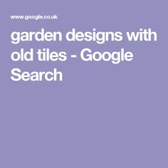 garden designs with old tiles - Google Search
