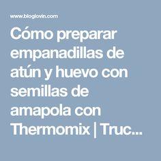 Cómo preparar empanadillas de atún y huevo con semillas de amapola con Thermomix | Trucos de cocina Thermomix | Bloglovin'