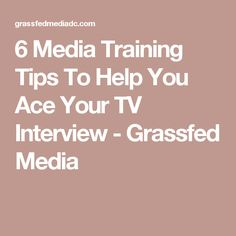 6 Media Training Tips To Help You Ace Your TV Interview - Grassfed Media
