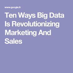 Ten Ways Big Data Is Revolutionizing Marketing And Sales Data Quality, Use Case, Sales And Marketing, Big Data