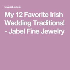 My 12 Favorite Irish Wedding Traditions! - Jabel Fine Jewelry