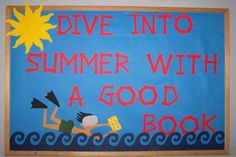 "This is a colorful example of a summer bulletin board display that encourages students to read during the summer vacation:  ""Dive Into Summer With a Good Book!"""