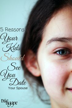 5 Reasons Your Kids Should See You Date | True Agape Newlywed Blog