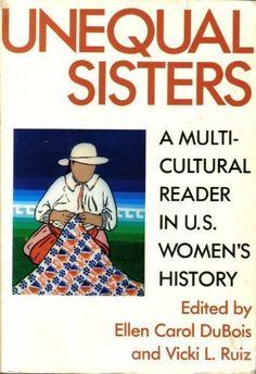 Unequal Sisters: A Multicultural Reader in U.S. Women's History by Ellen Carol and Vicki L. Ruiz, editors Dubois http://www.amazon.com/dp/041590272X/ref=cm_sw_r_pi_dp_TjTevb0JV5SV1
