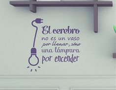 """#VinilosAdhesivosTextos y #FrasesCélebres """"El cerebro no es un vaso por llenar, sino una lámpara por encender"""""""