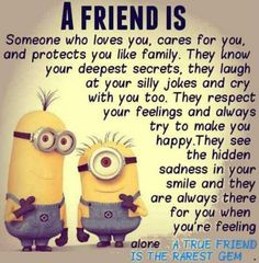 A friend is someone who