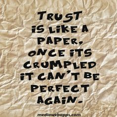 """TRUST is like a paper, once it's crumpled it can't be perfect again.""  Never lie to the one you love, because that could ruin everything you once shared."