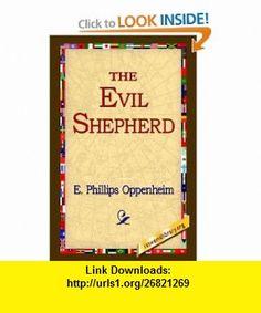 The Evil Shepherd (9781421800172) E. Phillips Oppenheim , ISBN-10: 1421800179  , ISBN-13: 978-1421800172 ,  , tutorials , pdf , ebook , torrent , downloads , rapidshare , filesonic , hotfile , megaupload , fileserve