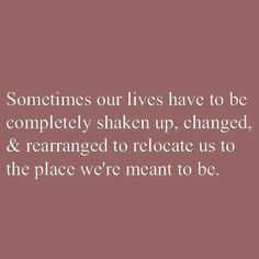 So true! Life led me back here which led me to you