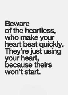 Beware of the heartless..