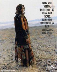 I am a Wild Woman, in freedom I do roam. I am Sacred. I am divine consciousness. I am a conscious Creatress. -Shikoba