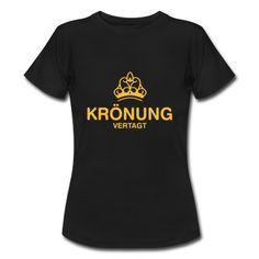 Krönung vertagt T-Shirt | Spreadshirt | ID: 26769399 http://www.spreadshirt.de/user/spontania