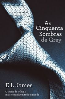 Bloguinhas Paradise: Opinião - As Cinquenta Sombras de Grey, E.L. James...