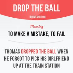 """""""Drop the ball"""" means """"to make a mistake, to fail"""". Example: Thomas dropped the ball when he forgot to pick his girlfriend up at the train station. Get our apps for learning English: learzing.com #idiom #idioms #saying #sayings #phrase #phrases #expression #expressions #english #englishlanguage #learnenglish #studyenglish #language #vocabulary #dictionary #grammar #efl #esl #tesl #tefl #toefl #ielts #toeic #englishlearning #vocab #wordoftheday #phraseoftheday"""