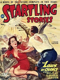 A novel of the future complete in this issue! Startling Stories 15c Mar. A Thilling Publication The Laws of Chance A Novel of the Atamic Age by Murray Leinster