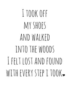 wanderlust print - i took of my shoes and walked into the woods. i felt lost and found with every step i took.