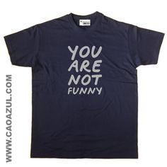 YOU ARE NOT FUNNY t-shirt cão azul