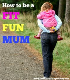 The Multitasking Mummy: How to Be a Fit Fun Mum