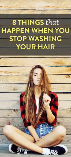 8 Things That Happen When You Stop Washing Your Hair