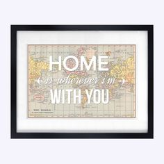 Home is Wherever I'm With You Map Print World by oflifeandlemons