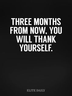 Echt waar, probeer het maar - 9 quotes die je motiveren om te sporten | Three months from know. you will thank yourself. Fitness quotes, inspiration #fitnessQuotes #motivation