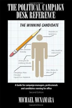 The Political Campaign Desk Reference: A Guide for Campaign Managers, Professionals and Candidates Running for Office by Michael McNamara